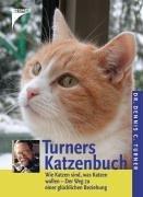 Turners Katzenbuch: Wie Katzen sind, was Katzen wollen - Informationen für eine glückliche Beziehung
