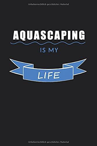 Aquascaping is my life: 120 linierte Seiten DIN A5 I Notizbuch für Aquarium Aquascaping Fans Ideen...