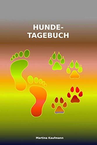 Hunde-Tagebuch: Tagebuch für Dich und Deinen Hund , A5, Softcover, 120 Seiten/ Schreibe Eure schönsten...