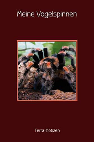 Meine Vogelspinnen Terra Notizen: Spinnentagebuch, Terrariumnotizen, Notizbuch. Format ca. A5, 120...