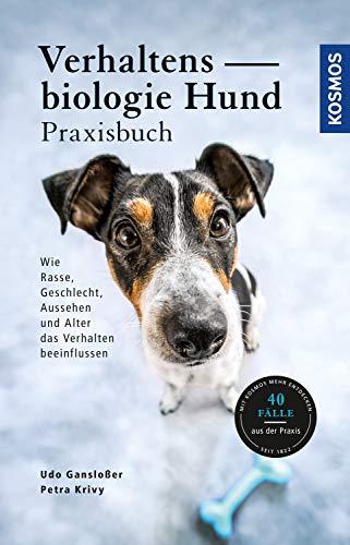 Verhaltensbiologie Hund - Praxisbuch: Wie Rasse, Geschlecht, Aussehen und Alter das Verhalten...