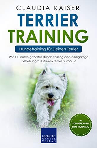 Terrier Training – Hundetraining für Deinen Terrier: Wie Du durch gezieltes Hundetraining eine...