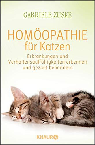 Homöopathie für Katzen: Erkrankungen und Verhaltensauffälligkeiten erkennen und gezielt behandeln