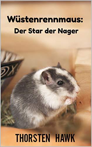 Wüstenrennmaus: Der Star der Nager: Kompakter Ratgeber über die mongolische Rennmaus. Haltung, Pflege...
