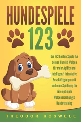 HUNDESPIELE: Die 123 besten Spiele für deinen Hund & Welpen für mehr Agility und Intelligenz!...