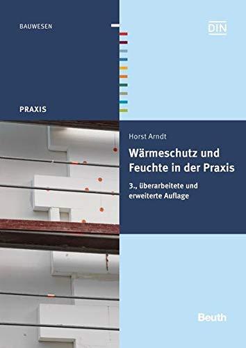 Wärmeschutz und Feuchte in der Praxis: Funktionssicher und energiesparend bauen (Beuth Praxis)