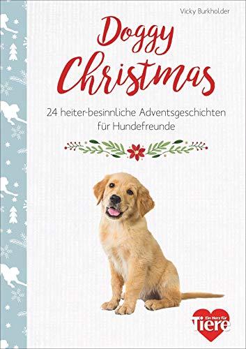Doggy Christmas. 24 besinnliche Adventsgeschichten für Hundefreunde. Spannende und heitere...