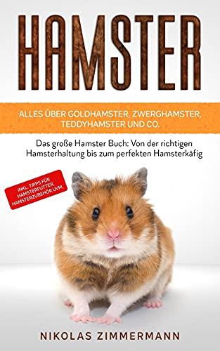 HAMSTER - Alles über Goldhamster, Zwerghamster, Teddyhamster und Co.: Das große Hamster Buch: Von der...