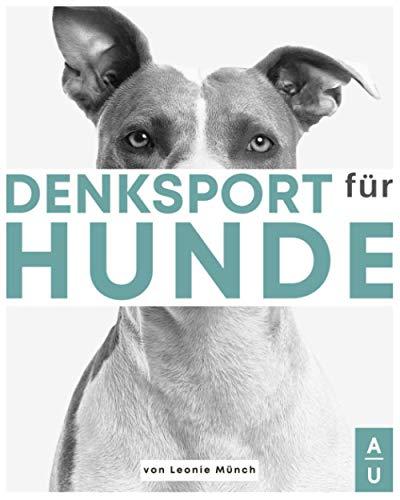 Denksport für Hunde: Das große Hundespiele Buch mit kniffligen und abwechslungsreichen Denkspielen für...