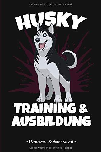 Husky Training und Ausbildung: 6x9 Protokoll und Arbeitsbuch zum selbst Ausfüllen, Ideal als Tagebuch...