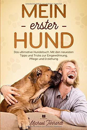 Mein erster Hund: Das ultimative Hundebuch. Mit den neusten Tipps und Tricks zur Eingewöhnung, Pflege...