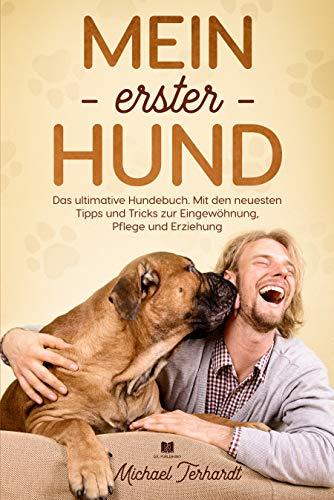 Mein erster Hund : Das ultimative Hundebuch. Mit den neusten Tipps und Tricks zur Eingewöhnung, Pflege...