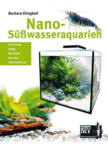 Nano-Süßwasseraquarien: Einrichtung, Pflege, Minifische, Garnelen, Wasserpflanzen...