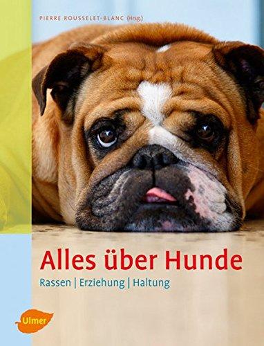 Alles über Hunde: Rassen, Erziehung, Haltung