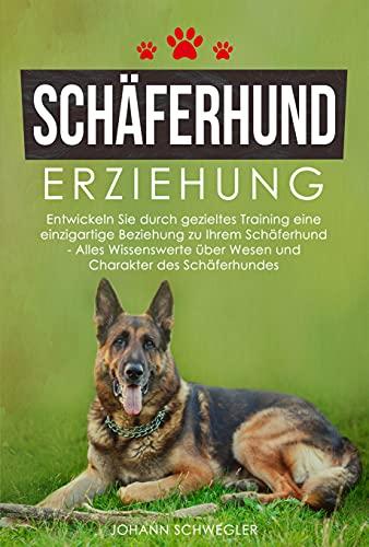 Schäferhund Erziehung: Entwickeln Sie durch gezieltes Training eine einzigartige Beziehung zu Ihrem...