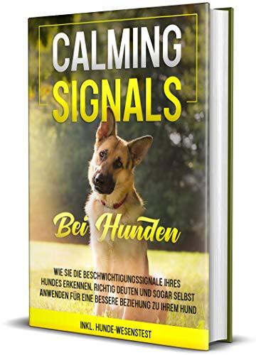 Calming Signals bei Hunden: Wie Sie die Beschwichtigungssignale Ihres Hundes erkennen, richtig deuten und...