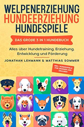 WELPENERZIEHUNG | HUNDEERZIEHUNG | HUNDESPIELE: Das große 3 in 1 Hundebuch - Alles über Hundetraining,...