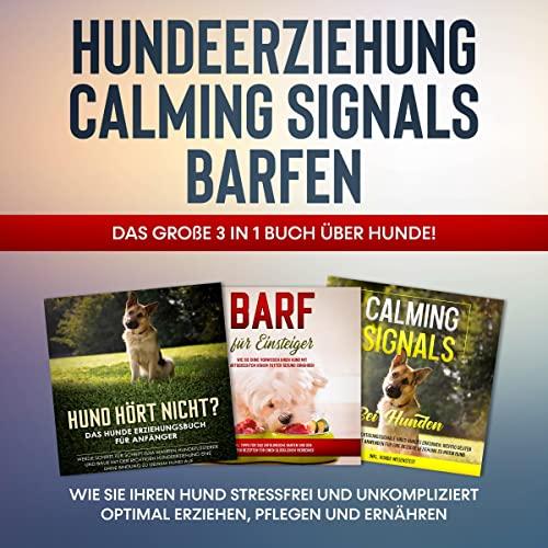 Hundeerziehung - Calming Signals - Barfen: Das große 3 in 1 Buch über Hunde! - Wie Sie Ihren Hund...