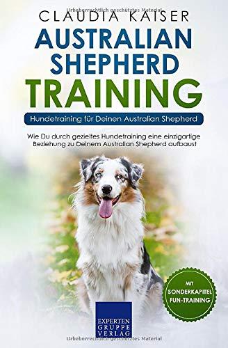 Australian Shepherd Training - Hundetraining für Deinen Australian Shepherd: Wie Du durch gezieltes...