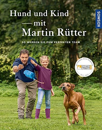 Hund und Kind - mit Martin Rütter: So werden sie zum perfekten Team