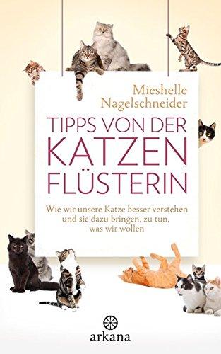 Tipps von der Katzenflüsterin: Wie wir unsere Katze besser verstehen und sie dazu bringen, zu tun, was...