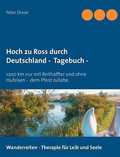 Hoch zu Ross durch Deutschland - Tagebuch -: 1200 km mit Reithalfter und ohne Hufeisen - dem Pferd...