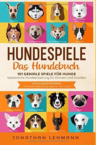 HUNDESPIELE Das Hundebuch: 101 geniale Spiele für Hunde - Spielerische Hundeerziehung für Drinnen und...