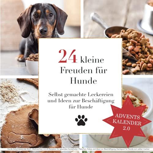 Hunde Adventskalender-Buch: Weihnachten mit 24 Rezepten für gesundes Hundefutter, Plätzchen, Kekse und...