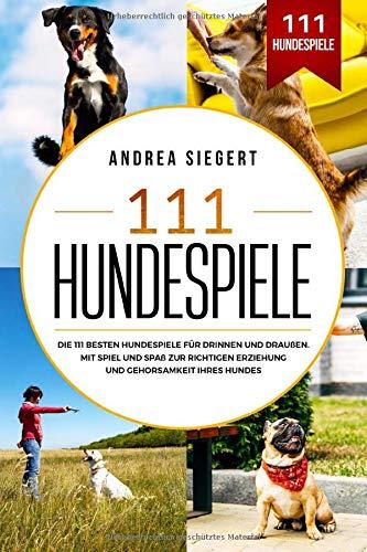 111 Hundespiele: Die 111 besten Hundespiele für drinnen und draußen. Mit Spiel und Spaß zur richtigen...