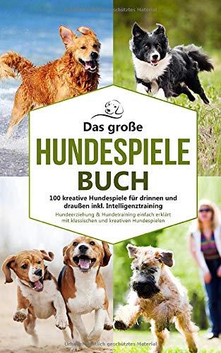 Das große Hundespiele Buch - 100 kreative Hundespiele für drinnen und draußen inkl....