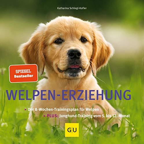 Welpen-Erziehung: Der 8-Wochen-Trainingsplan für Welpen. Plus Junghund-Training vom 5. bis 12. Monat (GU...