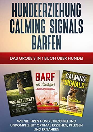Hundeerziehung   Calming Signals   Barfen: Das große 3 in 1 Buch über Hunde! - Wie Sie Ihren Hund...