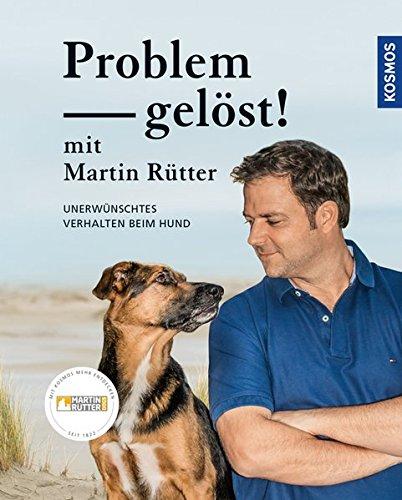 Problem gelöst! mit Martin Rütter: Unerwünschtes Verhalten beim Hund: Unerwnschtes Verhalten beim Hund