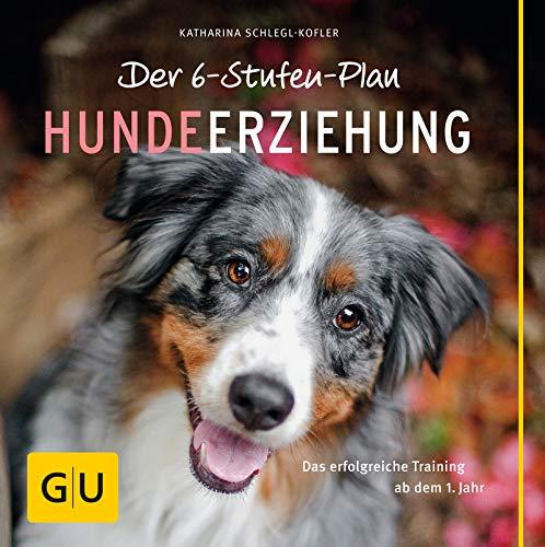 Der 6-Stufen-Plan Hundeerziehung: Das erfolgreiche Training ab dem 1. Jahr (GU Tier Spezial)