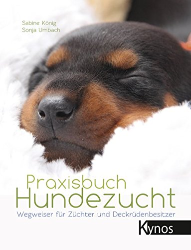 Praxisbuch Hundezucht: Wegweiser für Züchter und Deckrüdenbesitzer
