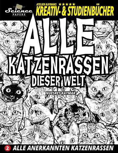 Alle Katzenrassen dieser Welt: Alle anerkannten Katzenrassen (Atelier Kaymaks Kreativ- & Studienbücher)